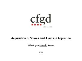 Acquisition of Shares and Assets  in Argentina  What  you  should  know