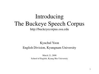 Introducing  The Buckeye Speech Corpus buckeyecorpus.osu