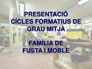 PRESENTACIÓ       CÍCLES FORMATIUS DE GRAU MITJÀ