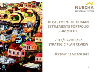 DEPARTMENT OF HUMAN SETTLEMENTS PORTFOLIO COMMITTEE 2012/13-2016/17 STRATEGIC PLAN REVIEW