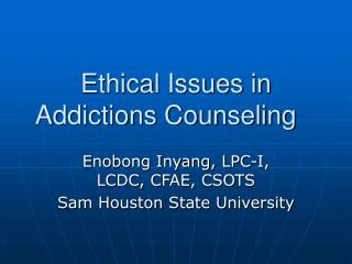 Ethical Issues in Addictions Counseling