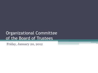 Organizational Committee of the Board of Trustees