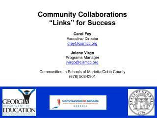"Community Collaborations ""Links"" for Success Carol Fey Executive Director cfey@cismcc"