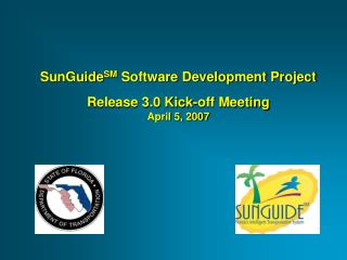SunGuide SM  Software Development Project Release 3.0 Kick-off Meeting April 5, 2007