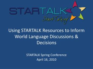 Using STARTALK Resources to Inform World Language Discussions & Decisions