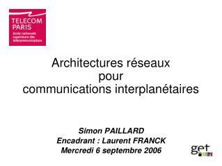 Architectures réseaux pour communications interplanétaires Simon PAILLARD