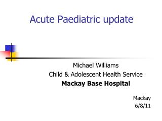 Acute Paediatric update