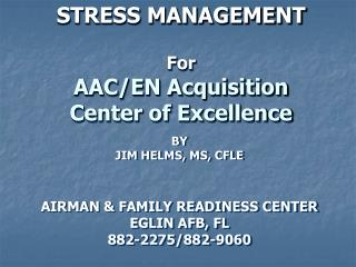 STRESS MANAGEMENT For AAC/EN Acquisition Center of Excellence