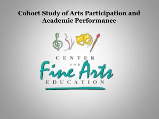 Cohort Study of Arts Participation and  Academic Performance