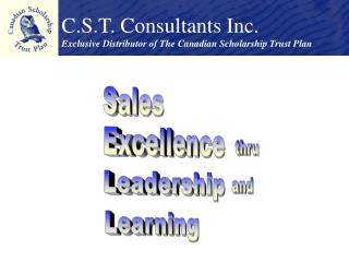 C.S.T. Consultants Inc. Exclusive Distributor of The Canadian Scholarship Trust Plan