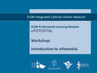 ICON Professional Learning Module: ePOTENTIAL Workshop: Introduction to ePotential