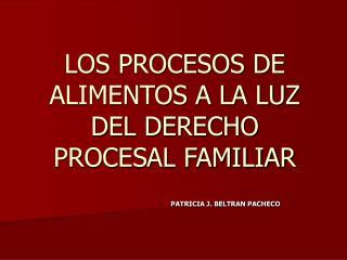 LOS PROCESOS DE ALIMENTOS A LA LUZ DEL DERECHO PROCESAL FAMILIAR
