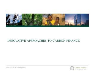 Innovative approaches to carbon finance