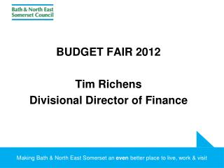 BUDGET FAIR 2012 Tim  Richens Divisional Director of Finance