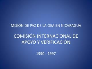 MISIÓN DE PAZ DE LA OEA EN NICARAGUA COMISIÓN INTERNACIONAL DE APOYO Y VERIFICACIÓN