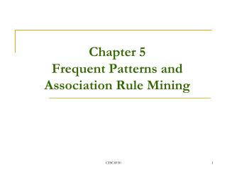 Chapter 5 Frequent Patterns and Association Rule Mining
