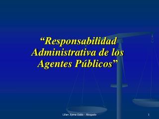 """""""Responsabilidad Administrativa de los Agentes Públicos """""""