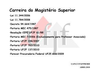 Carreira do Magistério Superior Lei 11.344/2006 Lei 11.784/2008 Decreto 94.664/1987