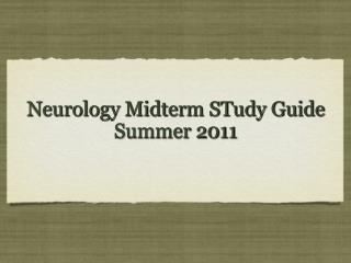 Neurology Midterm STudy Guide Summer 2011