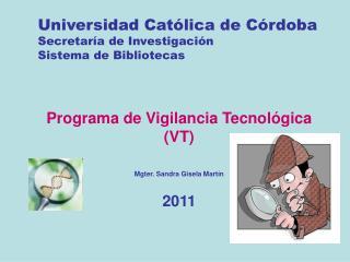 Programa de Vigilancia Tecnológica (VT) Mgter. Sandra Gisela Martín 2011