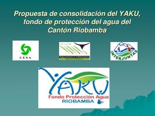 Propuesta de consolidación del YAKU, fondo de protección del agua del Cantón Riobamba
