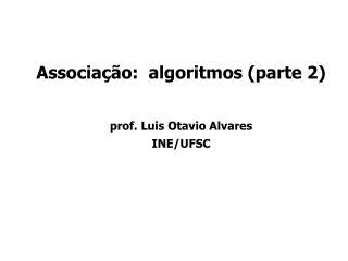 Associação:  algoritmos (parte 2) prof. Luis Otavio Alvares INE/UFSC