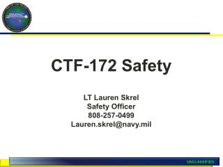 CTF-172 Safety LT Lauren Skrel Safety Officer 808-257-0499 Lauren.skrel@navy.mil