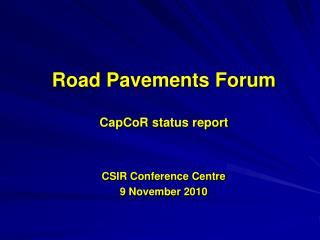 Road Pavements Forum CapCoR status report