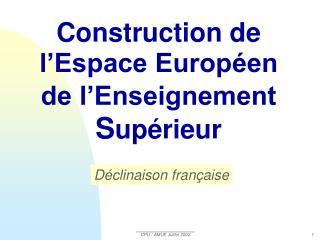 Construction de l'Espace Européen de l'Enseignement  S upérieur