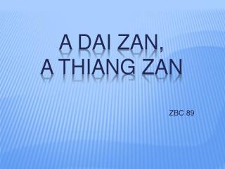 A  dai zan ,  a  thiang zan