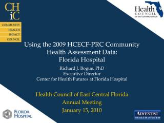 Using the 2009 HCECF-PRC Community Health Assessment Data: Florida Hospital
