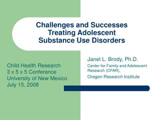 Challenges and Successes Treating Adolescent  Substance Use Disorders