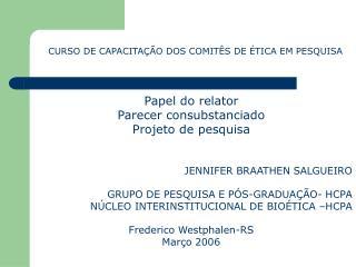 Papel do relator Parecer consubstanciado Projeto de pesquisa JENNIFER BRAATHEN SALGUEIRO