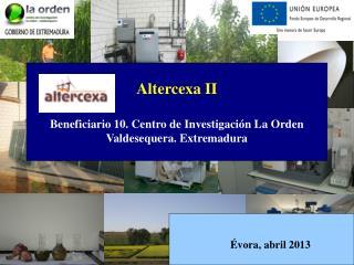 Altercexa II Beneficiario 10. Centro de Investigación La Orden Valdesequera. Extremadura