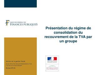 Présentation du régime de consolidation du recouvrement de la TVA par un groupe