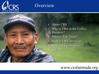 About CRS Why is CRS in the Coffee Business? What is Fair Trade? How is CRS involved?