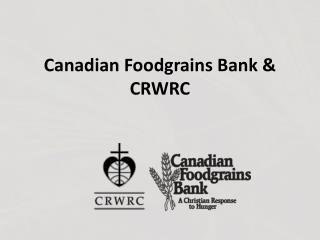 Canadian Foodgrains Bank & CRWRC