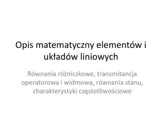 Opis matematyczny elementów i układów liniowych