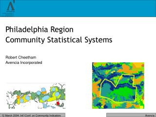 Philadelphia Region  Community Statistical Systems Robert Cheetham Avencia Incorporated
