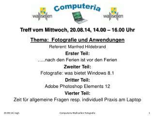 Treff vom Mittwoch, 20.08.14, 14.00 – 16.00 Uhr Thema:  Fotografie und Anwendungen