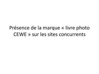 Présence de la marque «livre photo CEWE» sur les sites concurrents