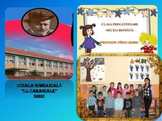 CLASA PREGĂTITOARE - SECŢIA ROMÂNĂ- PROFESOR: PÎRVU ADINA