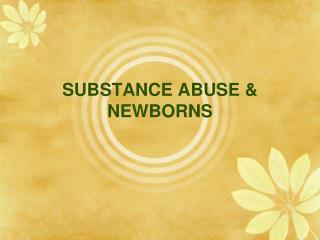 SUBSTANCE ABUSE & NEWBORNS