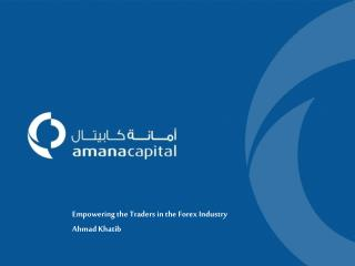 Empowering the Traders in  the  Forex  Industry Ahmad K hatib