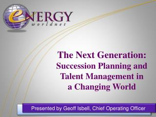 The Next Generation: Succession Planning and Talent Management in a Changing World