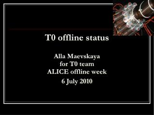 T0 offline status Alla Maevskaya  for T0 team ALICE offline week 6 July 2010