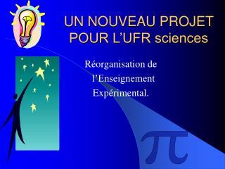 UN NOUVEAU PROJET POUR L'UFR sciences