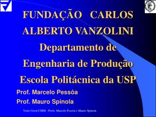 FUNDAÇÃO   CARLOS ALBERTO VANZOLINI Departamento de Engenharia de Produção