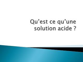 Qu'est ce qu'une solution acide ?