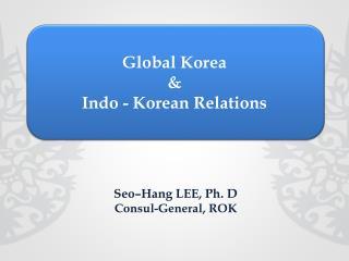 Global Korea  & Indo - Korean Relations
